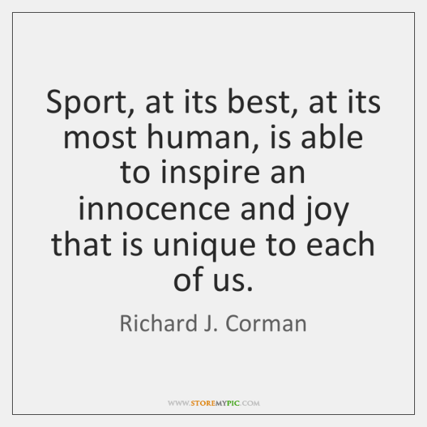 Sport, at its best, at its most human, is able to inspire ...