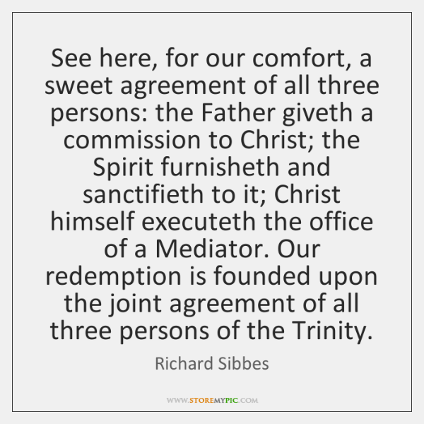 See here, for our comfort, a sweet agreement of all three persons: ...