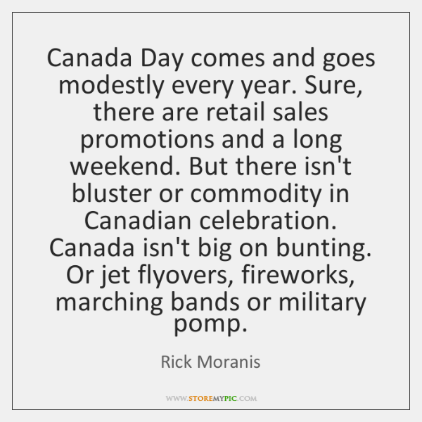 Canada Day comes and goes modestly every year. Sure, there are retail ...