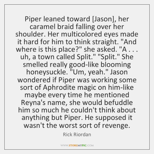 Piper leaned toward [Jason], her caramel braid falling over her shoulder. Her ...
