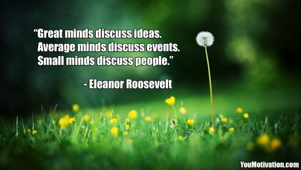 Great minds discuss ideas average minds discuss events small minds discuss people