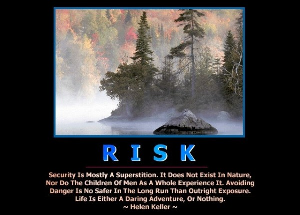 Risk security is mostly a superstition it does not exist in nature nor do the children of