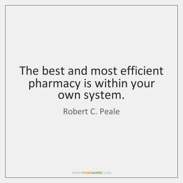 The best and most efficient pharmacy is within your own system.