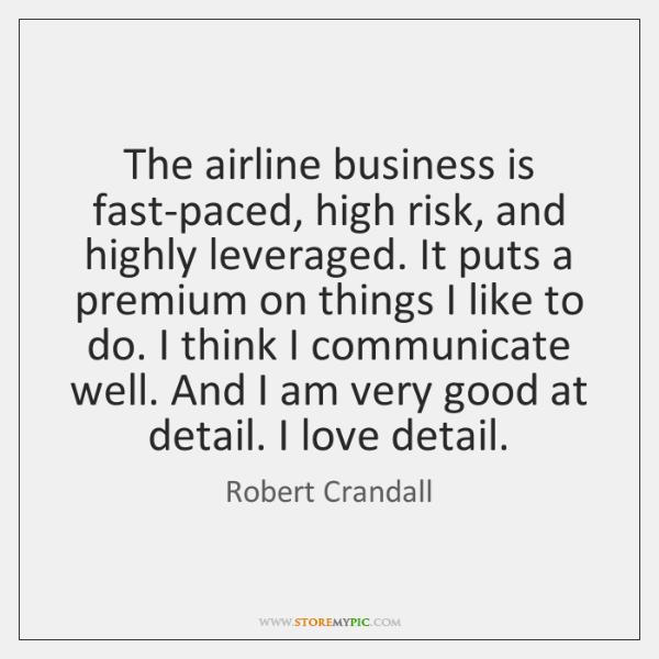 The airline business is fast-paced, high risk, and highly leveraged. It puts ...