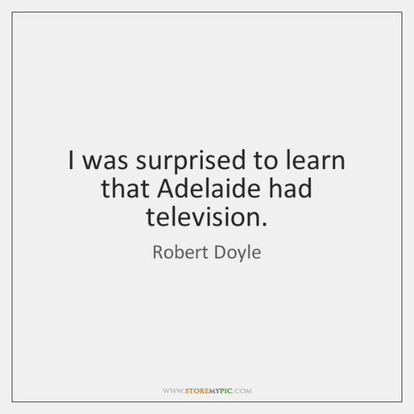 I was surprised to learn that Adelaide had television.