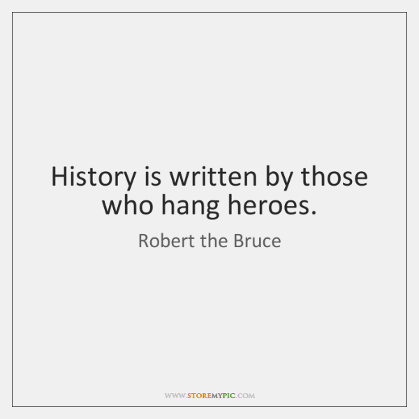 History Is Written By Those Who Hang Heroes Storemypic
