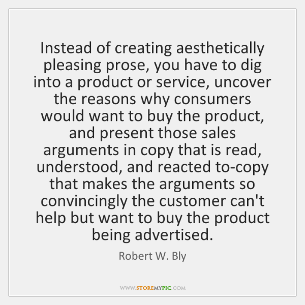 Instead of creating aesthetically pleasing prose, you have to dig into a ...