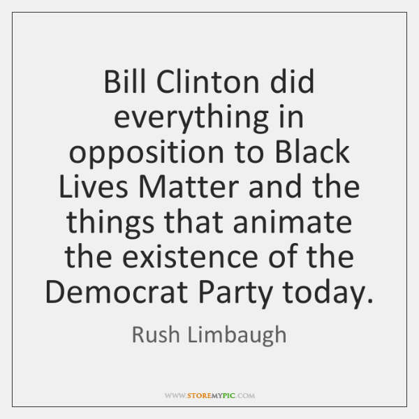 Bill Clinton did everything in opposition to Black Lives Matter and the ...