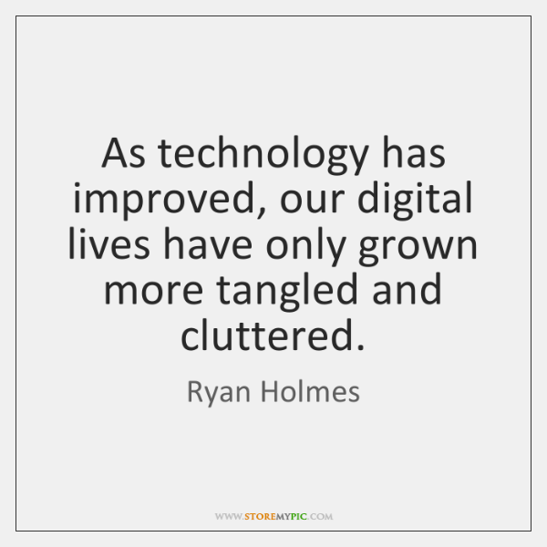 As technology has improved, our digital lives have only grown more tangled ...