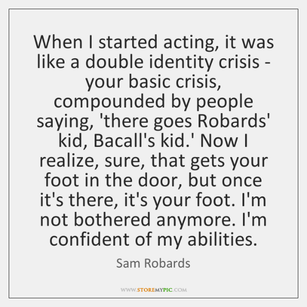 When I started acting, it was like a double identity crisis - ...