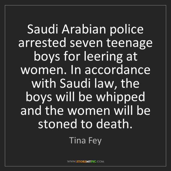 Tina Fey: Saudi Arabian police arrested seven teenage boys for...