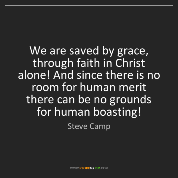 Steve Camp: We are saved by grace, through faith in Christ alone!...