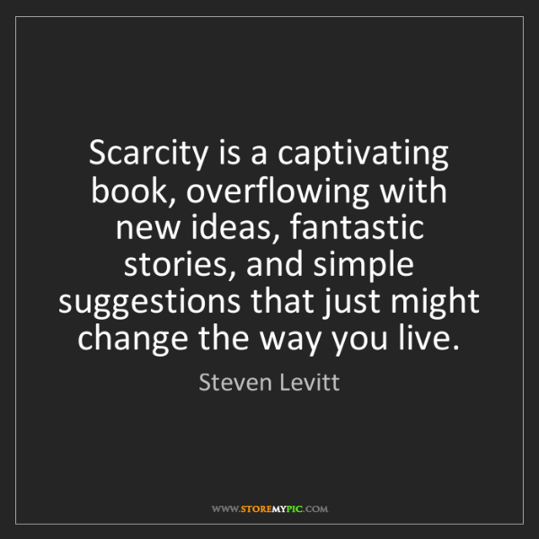 Steven Levitt: Scarcity is a captivating book, overflowing with new...
