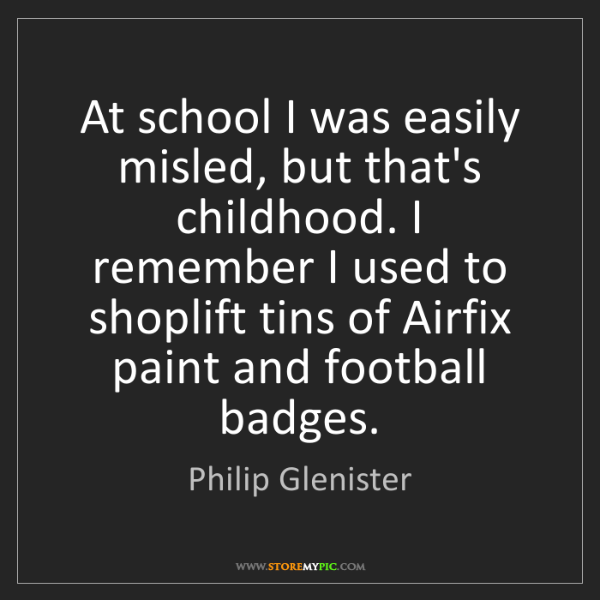 Philip Glenister: At school I was easily misled, but that's childhood....