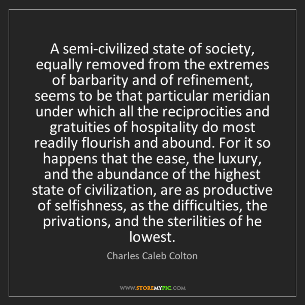 Charles Caleb Colton: A semi-civilized state of society, equally removed from...