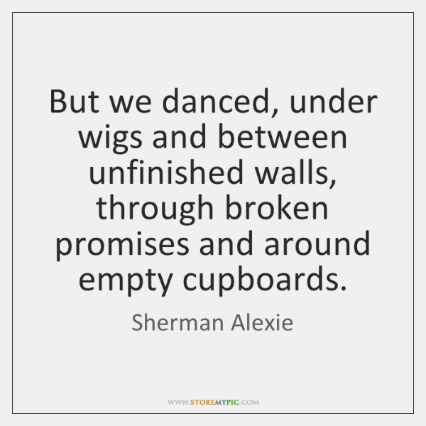 But we danced, under wigs and between unfinished walls, through broken promises ...