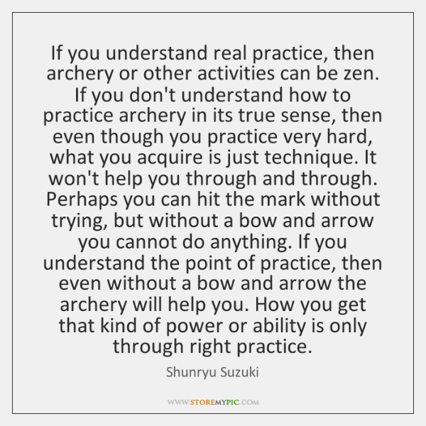 If you understand real practice, then archery or other activities can be ...