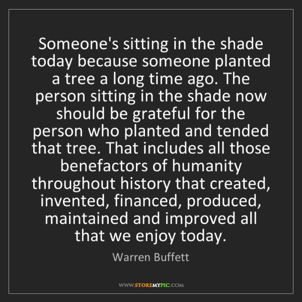 Warren Buffett: Someone's sitting in the shade today because someone...