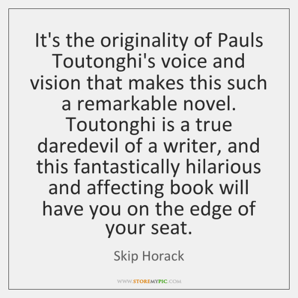 It's the originality of Pauls Toutonghi's voice and vision that makes this ...