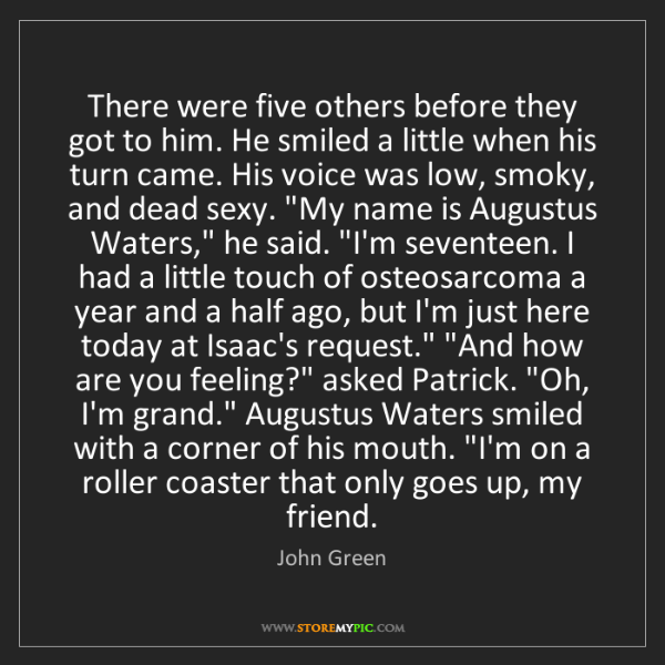John Green: There were five others before they got to him. He smiled...