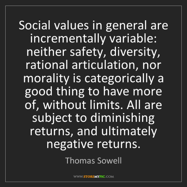Thomas Sowell: Social values in general are incrementally variable:...