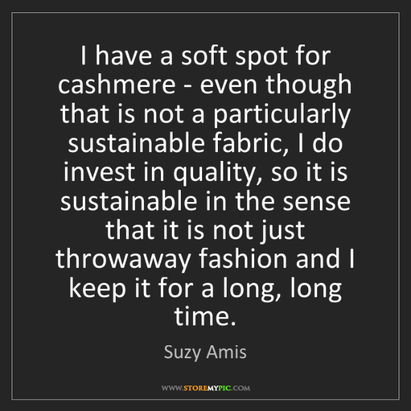 Suzy Amis: I have a soft spot for cashmere - even though that is...