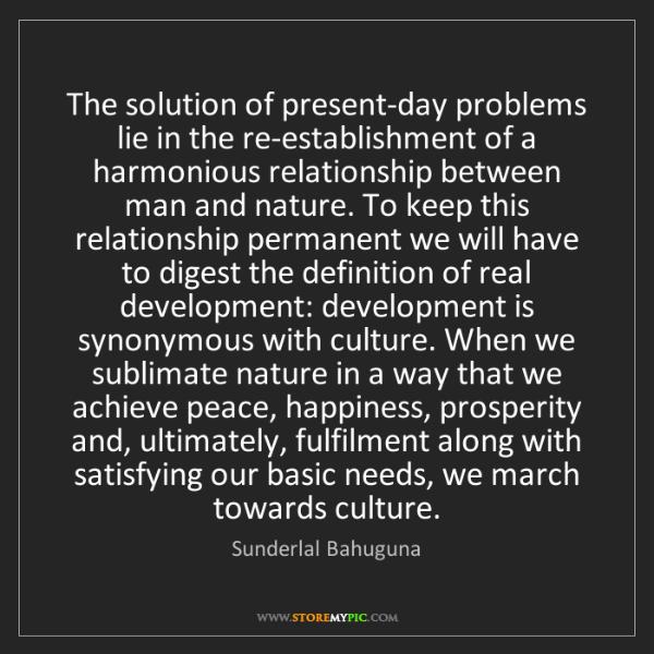 Sunderlal Bahuguna: The solution of present-day problems lie in the re-establishment...