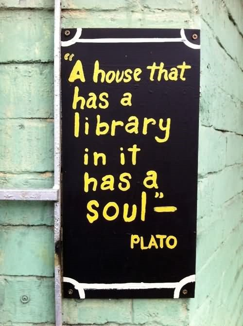 A house that has a library in it has a soul