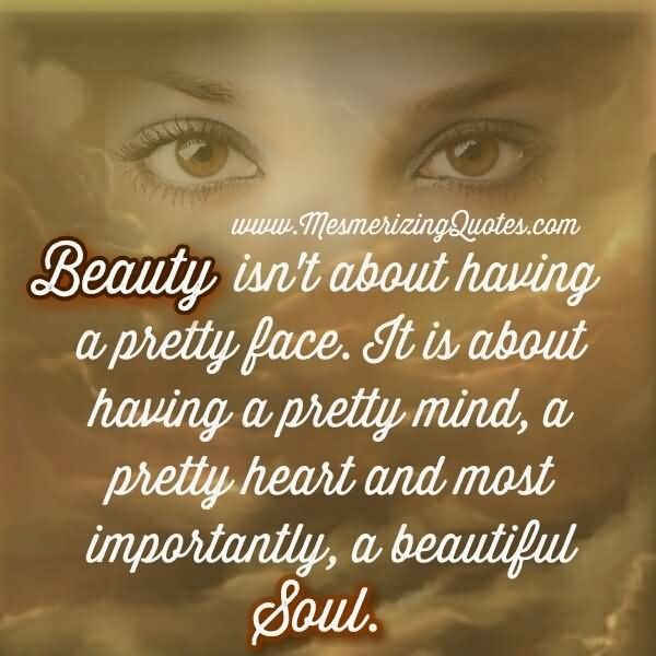 Beauty Isnt About Having A Pretty Face StoreMyPic Fascinating Beautiful Soul Quotes