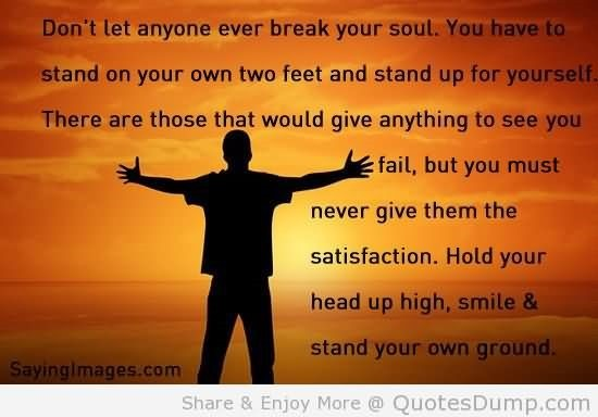 Dont Let Anyone Ever Break Your Soul You Have To Stand On Your Own