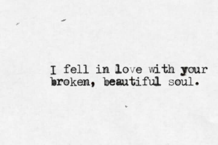 Beautiful Soul Quotes Inspiration I Fell In Love With Your Broken Beautiful Soul StoreMyPic