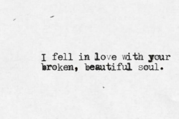 I fell in love with your broken beautiful soul