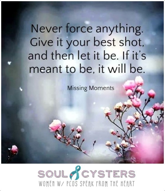 Never force anything give it your best shot and then let it be if its meant to be it will