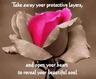 Take away your protective layers and open your heart to reveal your beautiful soul