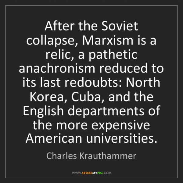 Charles Krauthammer: After the Soviet collapse, Marxism is a relic, a pathetic...