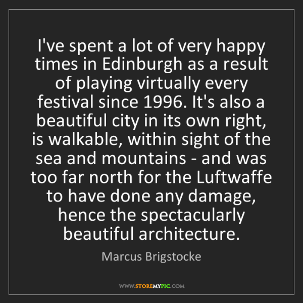 Marcus Brigstocke: I've spent a lot of very happy times in Edinburgh as...