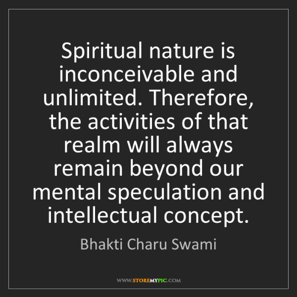Bhakti Charu Swami: Spiritual nature is inconceivable and unlimited. Therefore,...