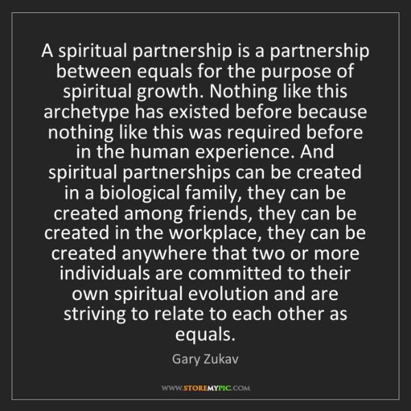 Gary Zukav: A spiritual partnership is a partnership between equals...