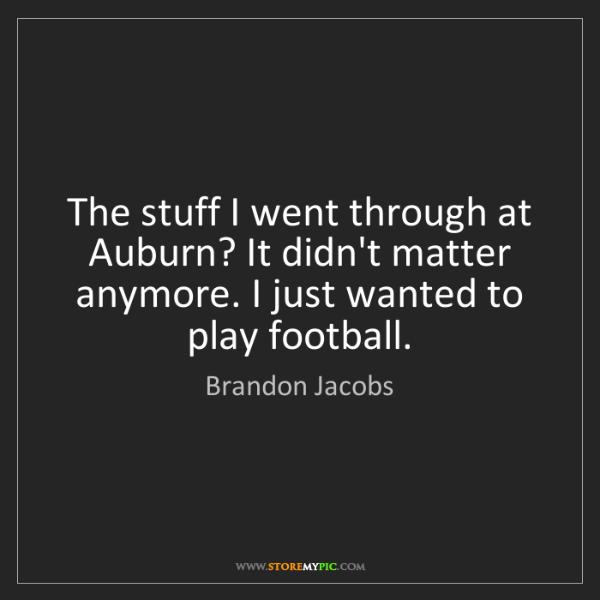 Brandon Jacobs: The stuff I went through at Auburn? It didn't matter...