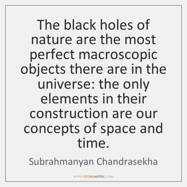 The black holes of nature are the most perfect macroscopic objects there ...