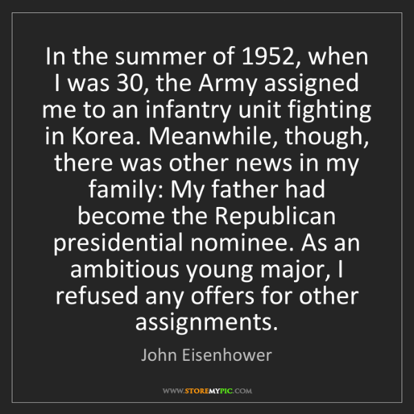 John Eisenhower: In the summer of 1952, when I was 30, the Army assigned...