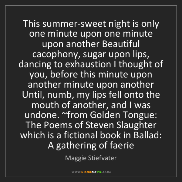 Maggie Stiefvater: This summer-sweet night is only one minute upon one minute...