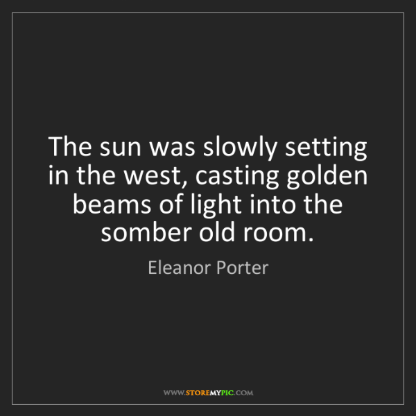 Eleanor Porter: The sun was slowly setting in the west, casting golden...