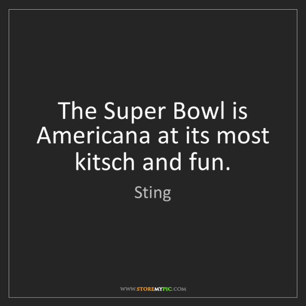 Sting: The Super Bowl is Americana at its most kitsch and fun.