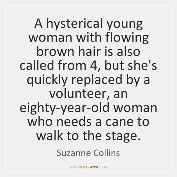A hysterical young woman with flowing brown hair is also called from 4, ...