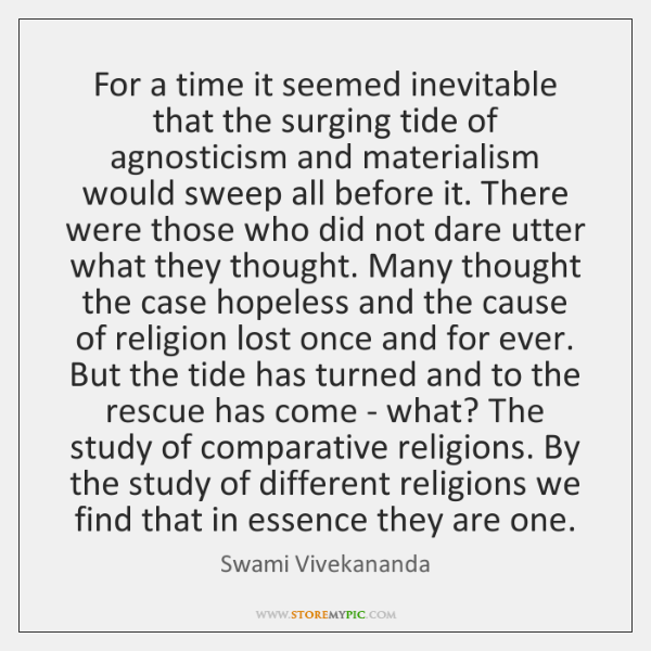 For a time it seemed inevitable that the surging tide of agnosticism ...