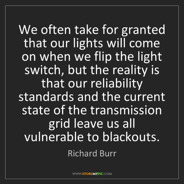Richard Burr: We often take for granted that our lights will come on...