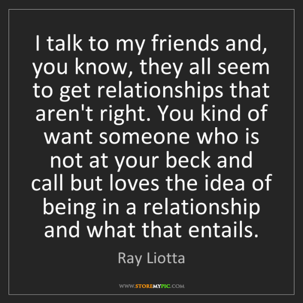 Ray Liotta: I talk to my friends and, you know, they all seem to...
