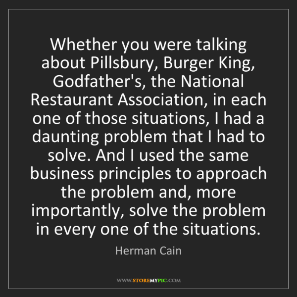 Herman Cain: Whether you were talking about Pillsbury, Burger King,...
