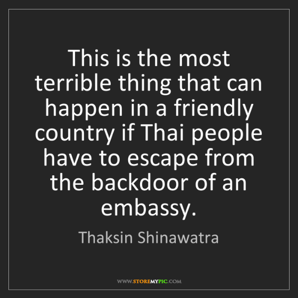 Thaksin Shinawatra: This is the most terrible thing that can happen in a...